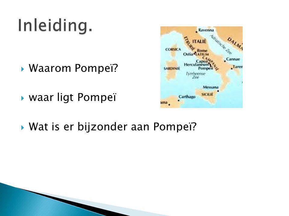 Inleiding. Waarom Pompeï waar ligt Pompeï