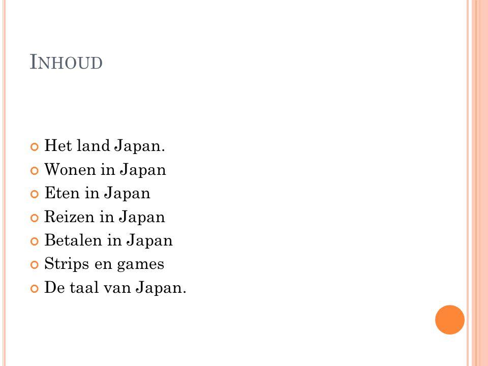 Inhoud Het land Japan. Wonen in Japan Eten in Japan Reizen in Japan