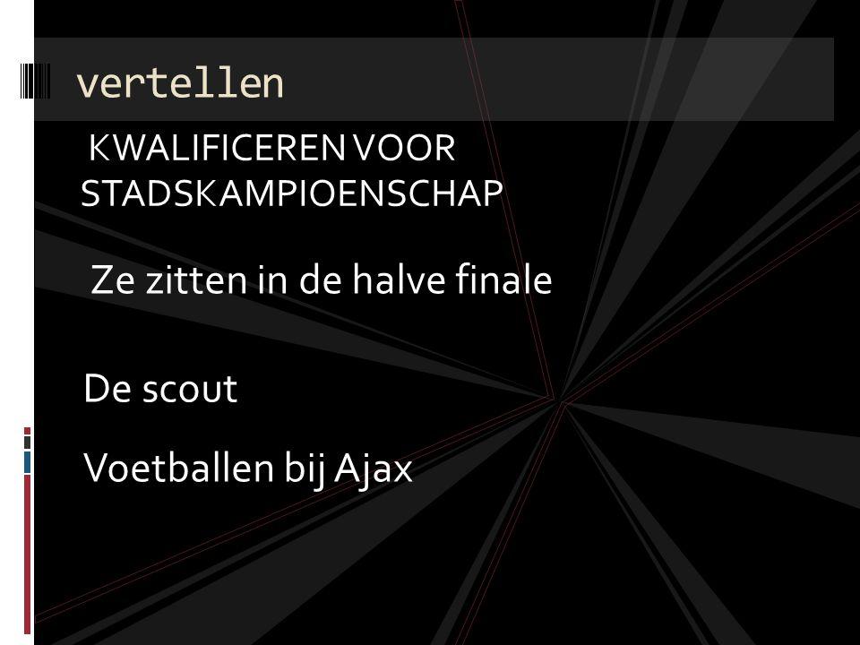 vertellen Ze zitten in de halve finale De scout Voetballen bij Ajax