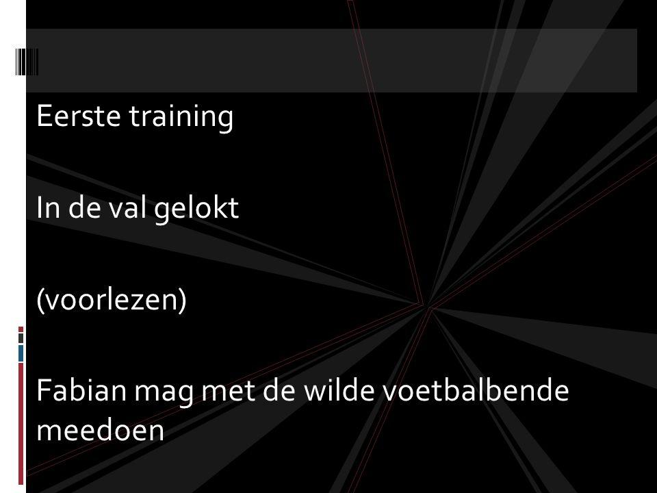Eerste training In de val gelokt (voorlezen) Fabian mag met de wilde voetbalbende meedoen