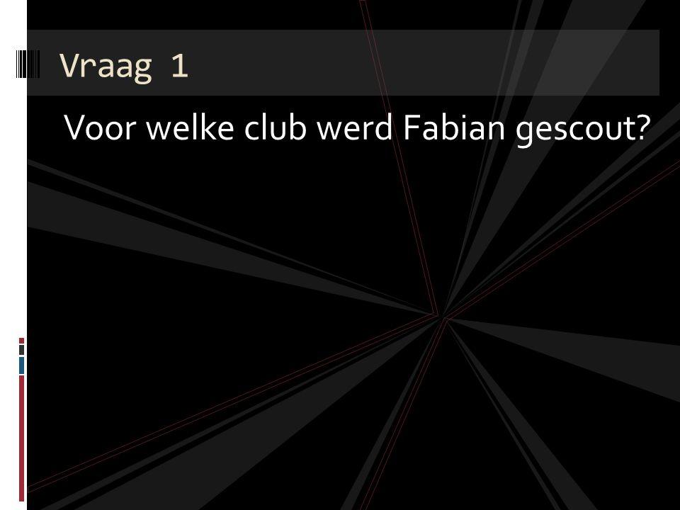 Voor welke club werd Fabian gescout