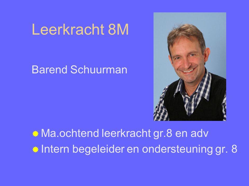 Leerkracht 8M Barend Schuurman Ma.ochtend leerkracht gr.8 en adv