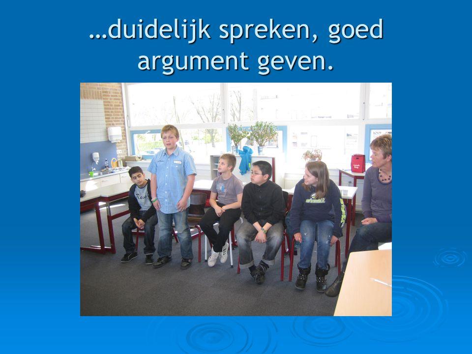 …duidelijk spreken, goed argument geven.