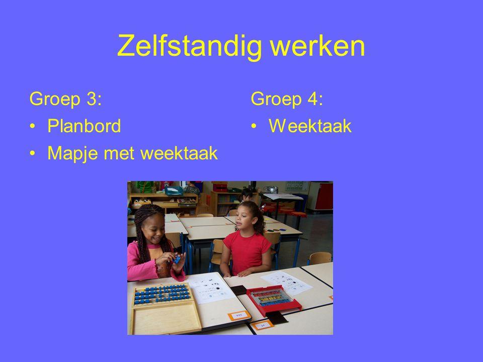 Zelfstandig werken Groep 3: Planbord Mapje met weektaak Groep 4: