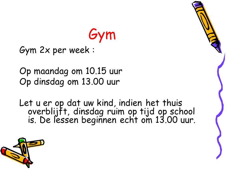 Gym Gym 2x per week : Op maandag om 10.15 uur Op dinsdag om 13.00 uur