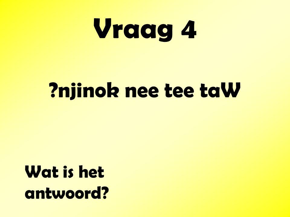 Vraag 4 njinok nee tee taW Wat is het antwoord
