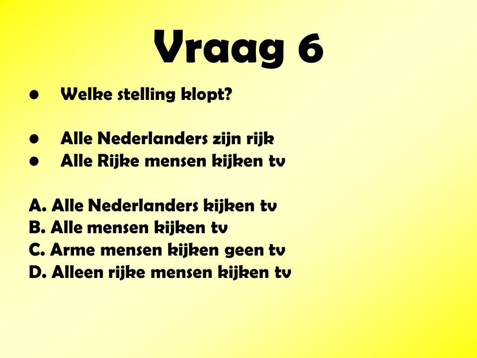 Vraag 6 Welke stelling klopt Alle Nederlanders zijn rijk
