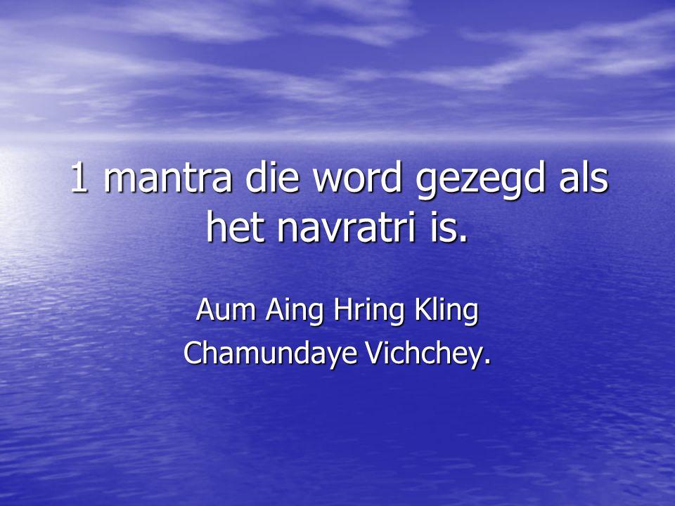 1 mantra die word gezegd als het navratri is.