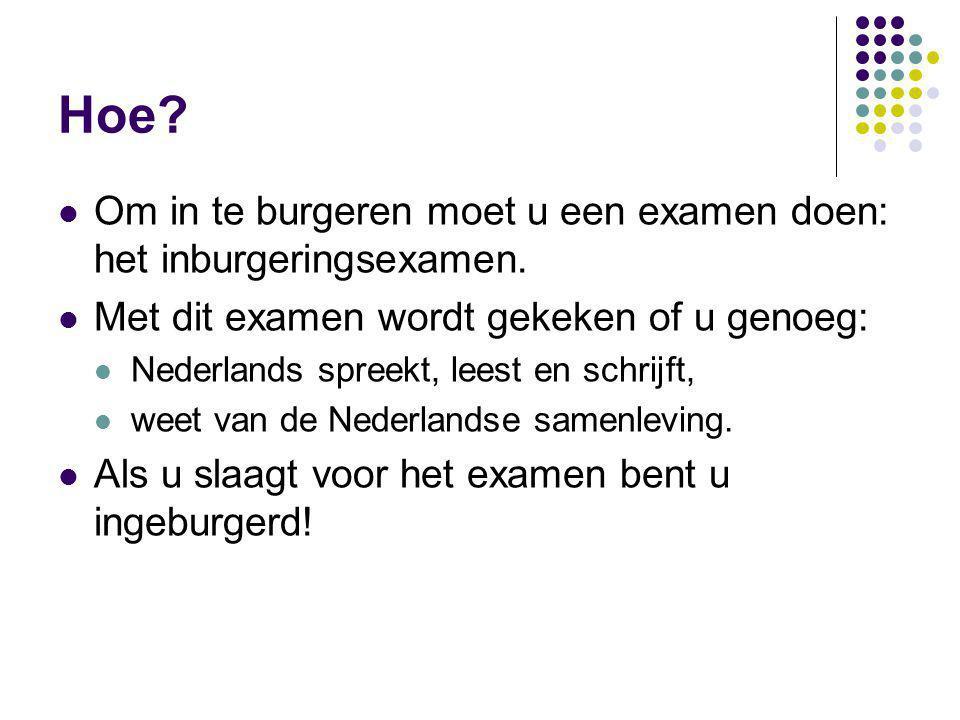 Hoe Om in te burgeren moet u een examen doen: het inburgeringsexamen.