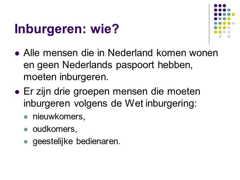 Inburgeren: wie Alle mensen die in Nederland komen wonen en geen Nederlands paspoort hebben, moeten inburgeren.