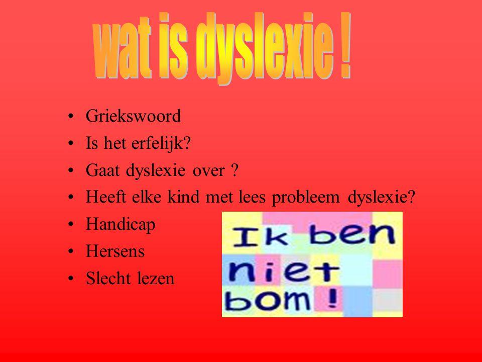wat is dyslexie ! Griekswoord Is het erfelijk Gaat dyslexie over