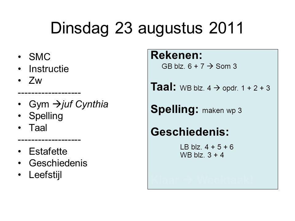 Dinsdag 23 augustus 2011 Rekenen: Taal: WB blz. 4  opdr. 1 + 2 + 3