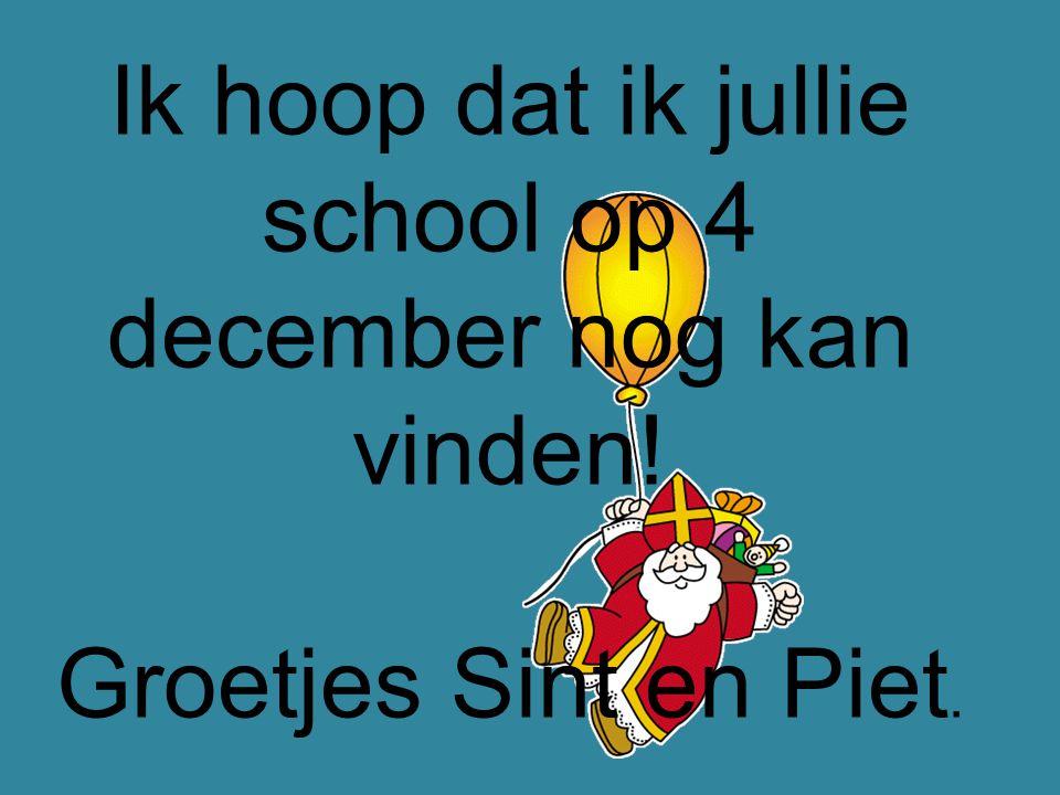 Ik hoop dat ik jullie school op 4 december nog kan vinden