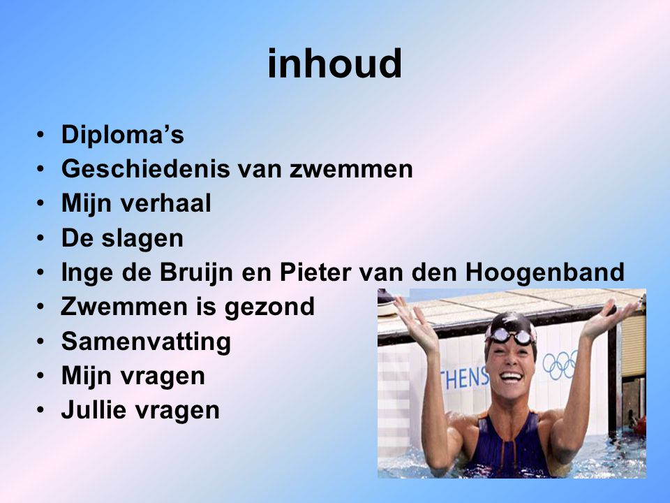 inhoud Diploma's Geschiedenis van zwemmen Mijn verhaal De slagen