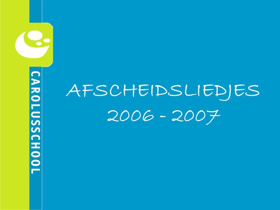 AFSCHEIDSLIEDJES 2006 - 2007