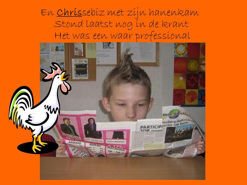 En Chrissebiz met zijn hanenkam