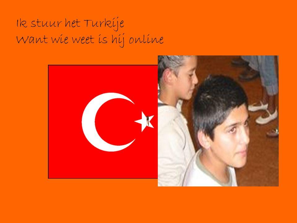 Ik stuur het Turkije Want wie weet is hij online
