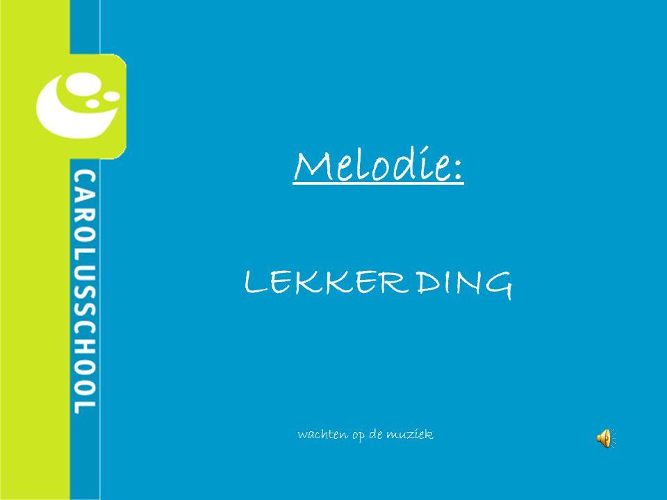 Melodie: LEKKER DING wachten op de muziek
