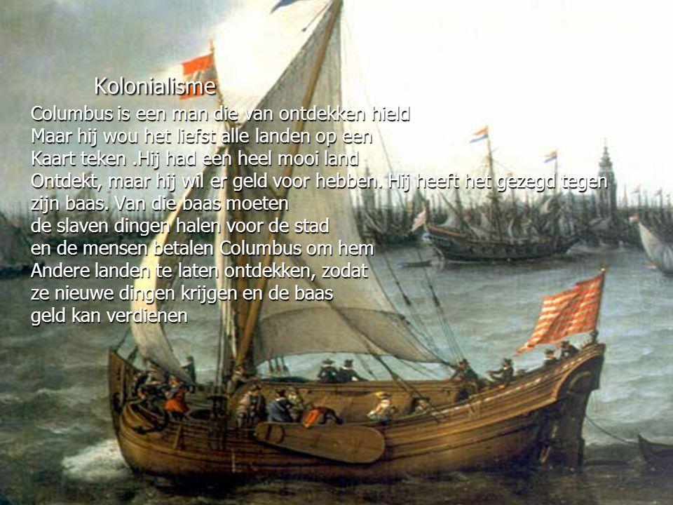 Kolonialisme Columbus is een man die van ontdekken hield Maar hij wou het liefst alle landen op een Kaart teken .Hij had een heel mooi land Ontdekt, maar hij wil er geld voor hebben.