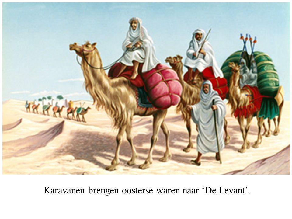 Karavanen brengen oosterse waren naar 'De Levant'.