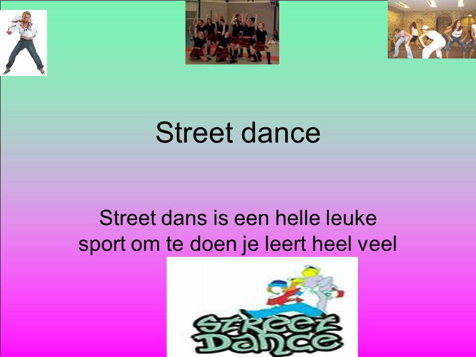 Street dans is een helle leuke sport om te doen je leert heel veel
