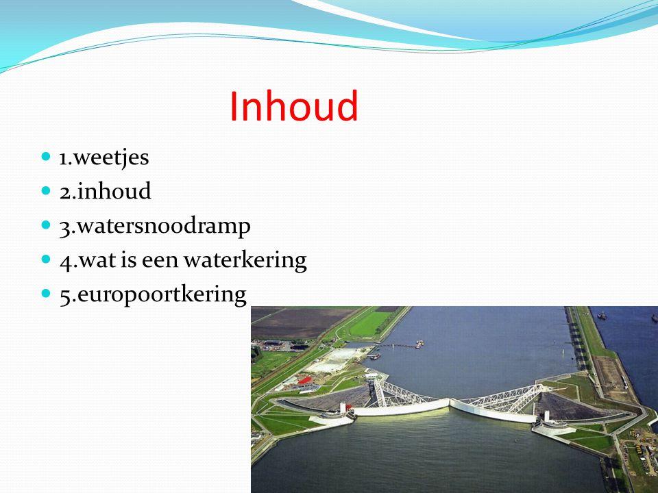 Inhoud 1.weetjes 2.inhoud 3.watersnoodramp 4.wat is een waterkering
