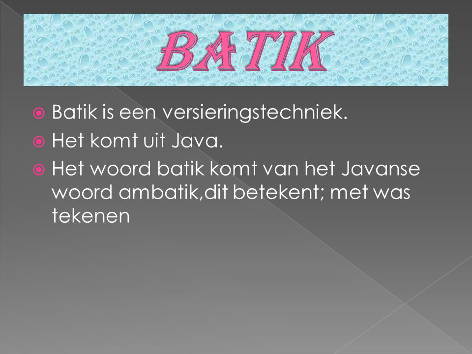 batik Batik is een versieringstechniek. Het komt uit Java.