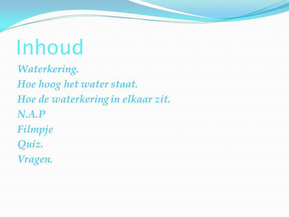 Inhoud Waterkering. Hoe hoog het water staat. Hoe de waterkering in elkaar zit.