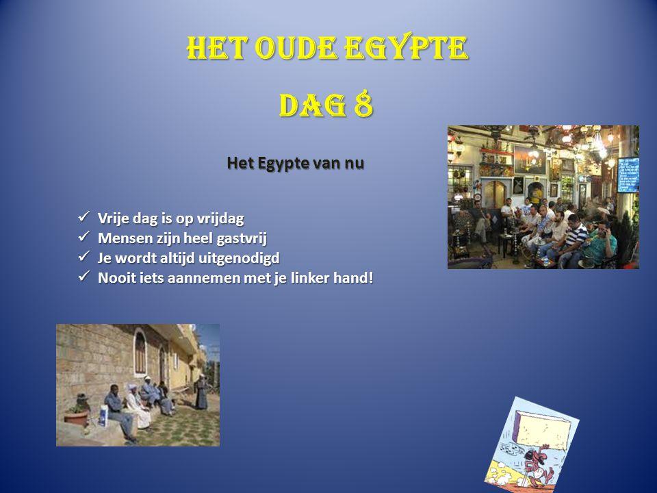 Het oude Egypte Dag 8 Het Egypte van nu Vrije dag is op vrijdag