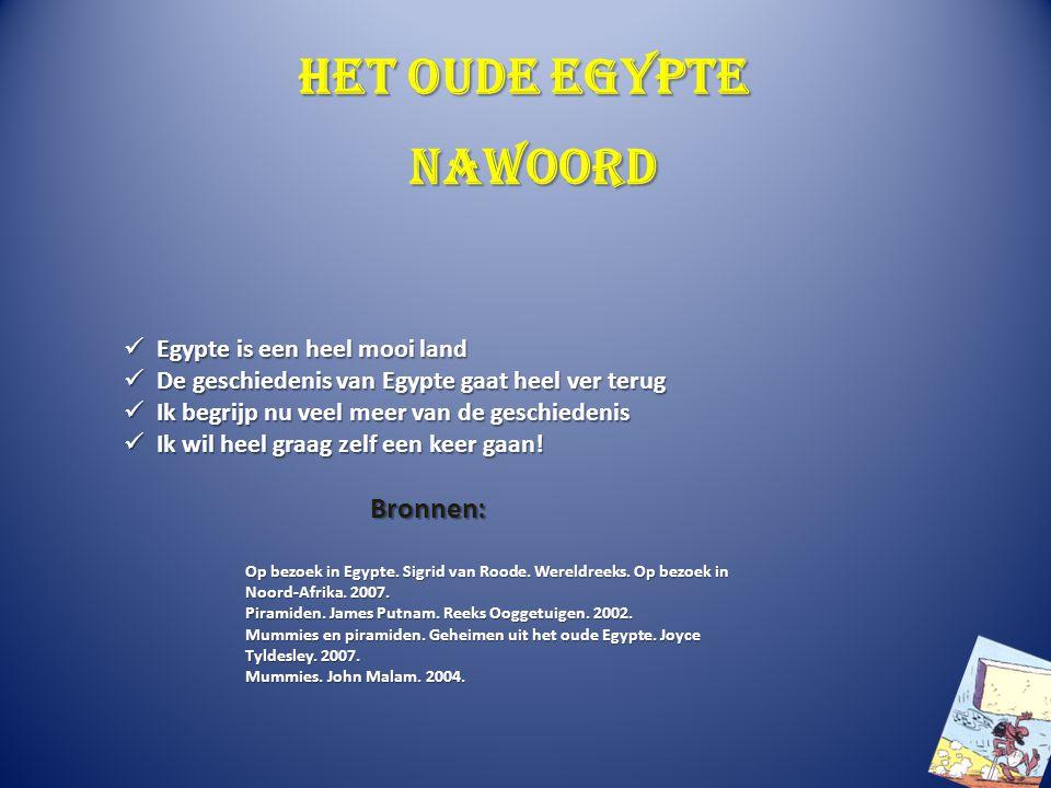 Het oude Egypte Nawoord Bronnen: Egypte is een heel mooi land