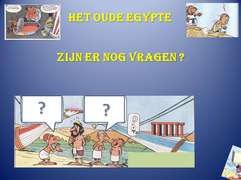 Het oude Egypte Zijn er nog vragen