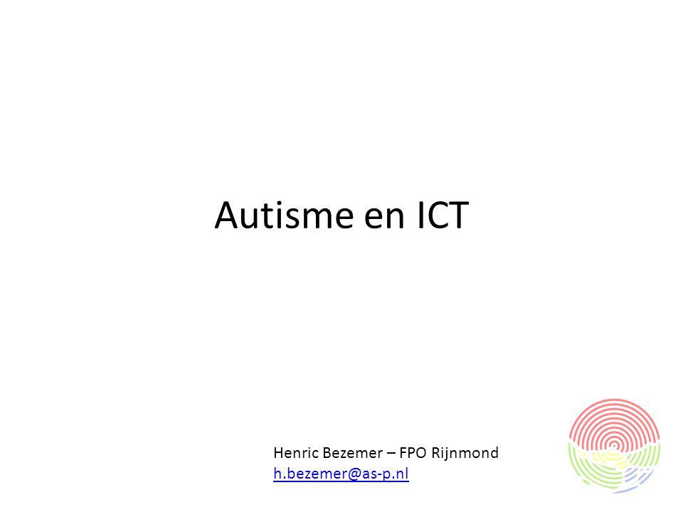 Autisme en ICT Henric Bezemer – FPO Rijnmond h.bezemer@as-p.nl