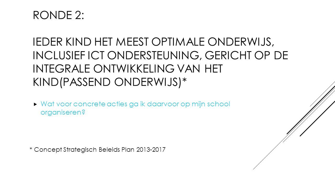Ronde 2: Ieder kind het meest optimale onderwijs, inclusief ICT ondersteuning, gericht op de integrale ontwikkeling van het kind(passend onderwijs)*