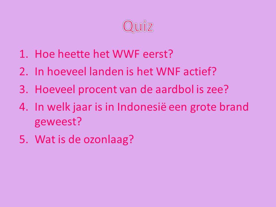 Quiz Hoe heette het WWF eerst In hoeveel landen is het WNF actief