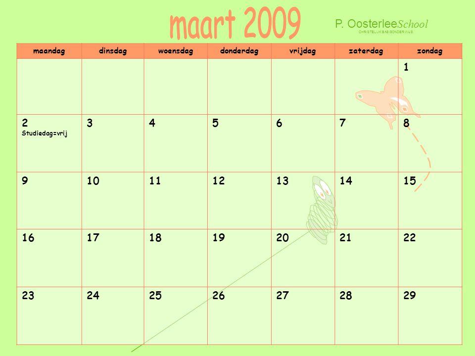 maart 2009 P. OosterleeSchool 1 2 Studiedag=vrij 3 4 5 6 7 8 9 10 11