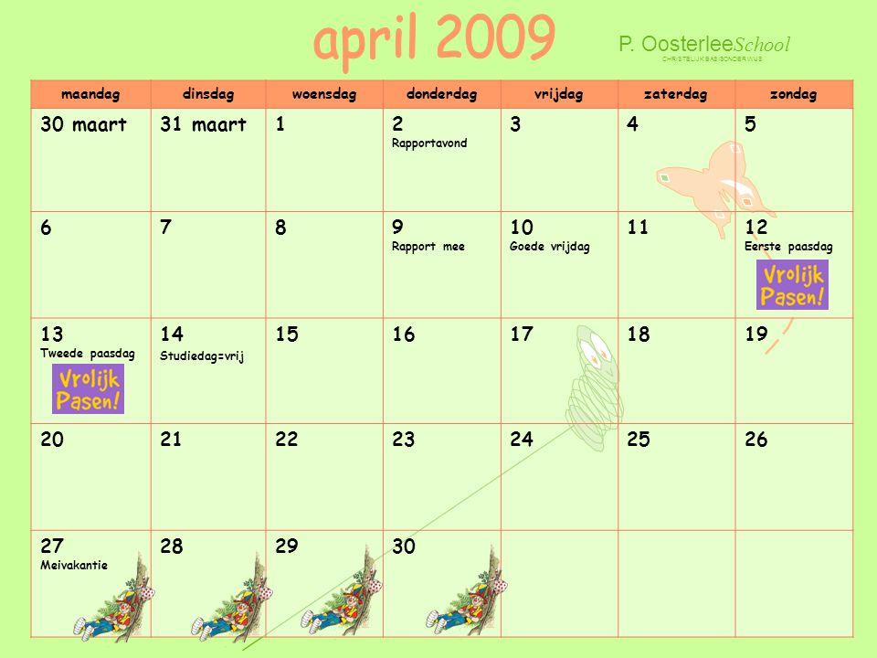 april 2009 P. OosterleeSchool 30 maart 31 maart 1 2 Rapportavond 3 4 5