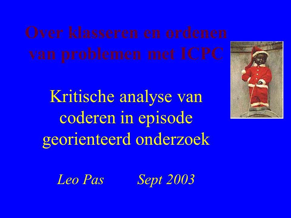 Over klasseren en ordenen van problemen met ICPC Kritische analyse van coderen in episode georienteerd onderzoek Leo Pas Sept 2003