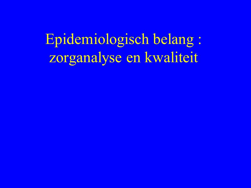 Epidemiologisch belang : zorganalyse en kwaliteit