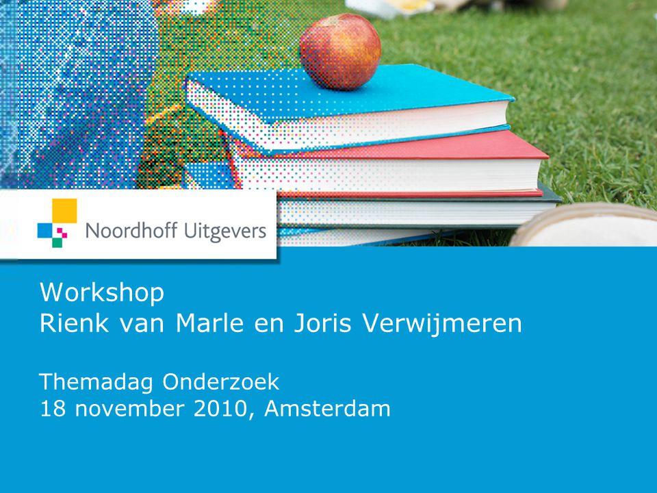 Workshop Rienk van Marle en Joris Verwijmeren Themadag Onderzoek 18 november 2010, Amsterdam