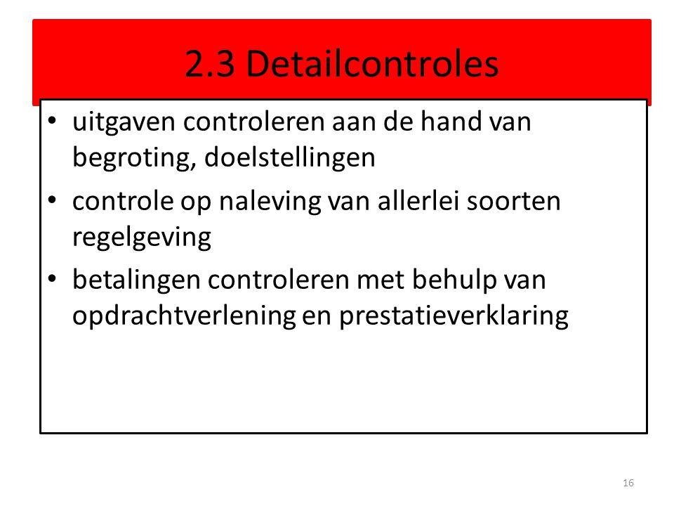2.3 Detailcontroles uitgaven controleren aan de hand van begroting, doelstellingen. controle op naleving van allerlei soorten regelgeving.