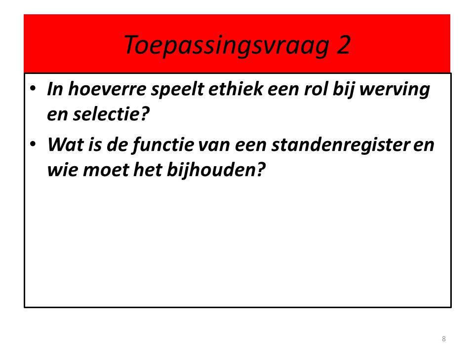 Toepassingsvraag 2 In hoeverre speelt ethiek een rol bij werving en selectie.