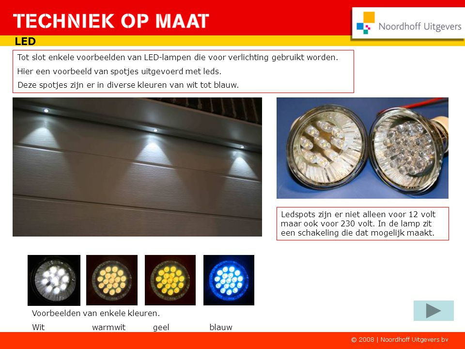 LED Tot slot enkele voorbeelden van LED-lampen die voor verlichting gebruikt worden. Hier een voorbeeld van spotjes uitgevoerd met leds.