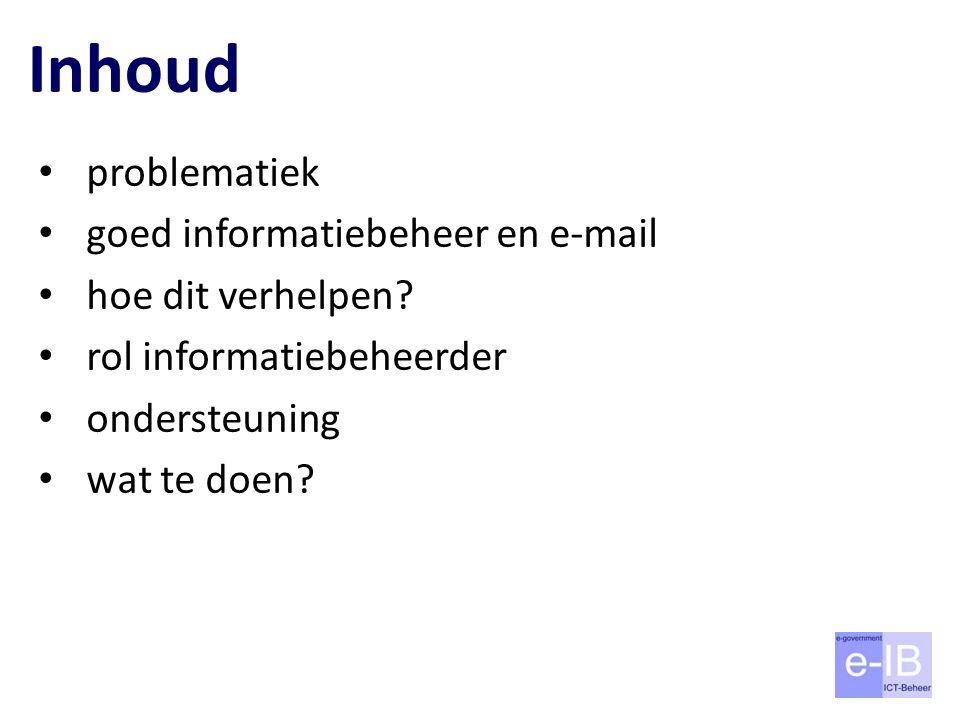 Inhoud problematiek goed informatiebeheer en e-mail hoe dit verhelpen