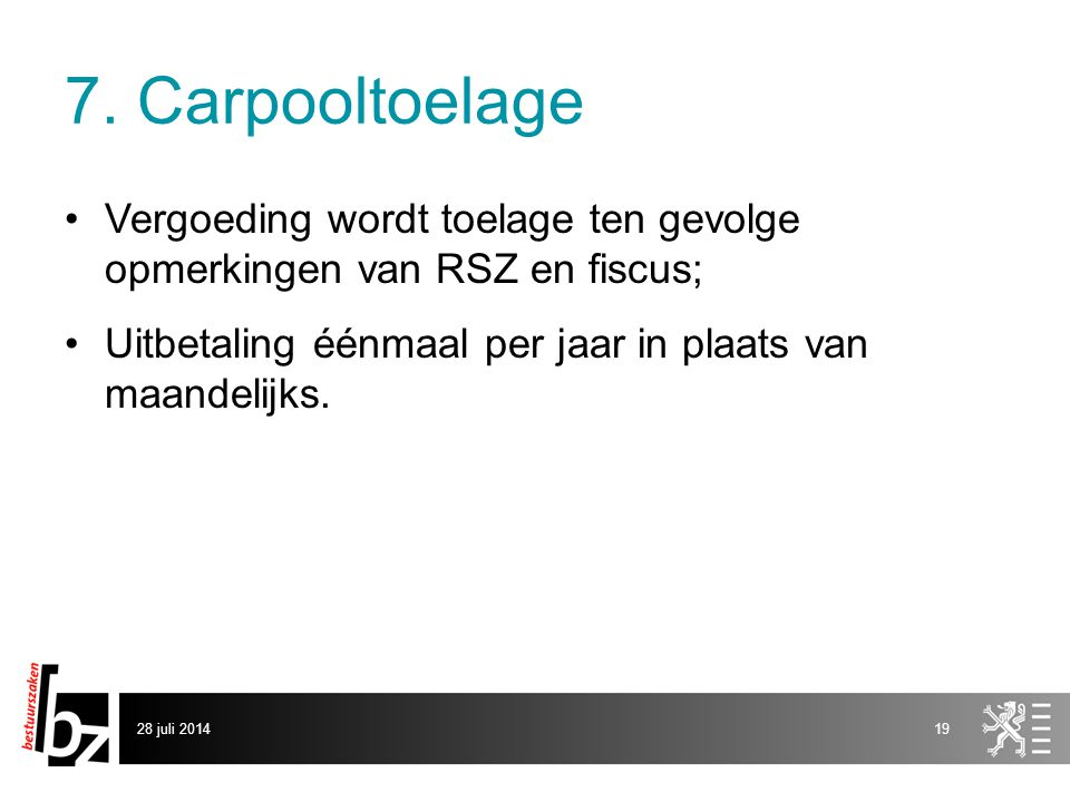 7. Carpooltoelage Vergoeding wordt toelage ten gevolge opmerkingen van RSZ en fiscus; Uitbetaling éénmaal per jaar in plaats van maandelijks.