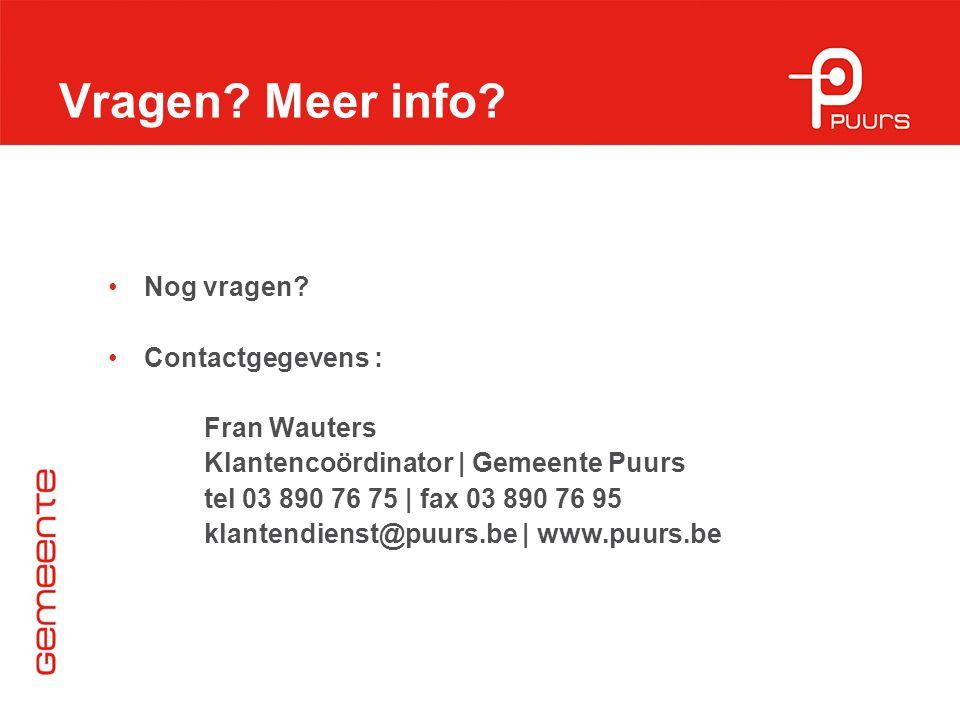 Vragen Meer info Nog vragen Contactgegevens : Fran Wauters