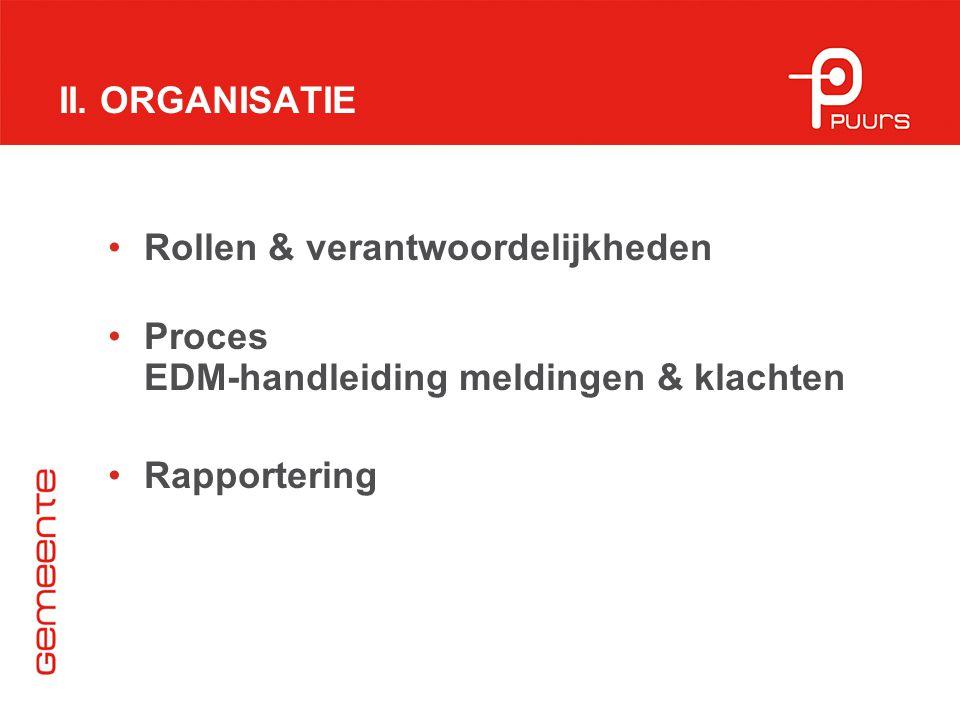 II. ORGANISATIE Rollen & verantwoordelijkheden. Proces EDM-handleiding meldingen & klachten.