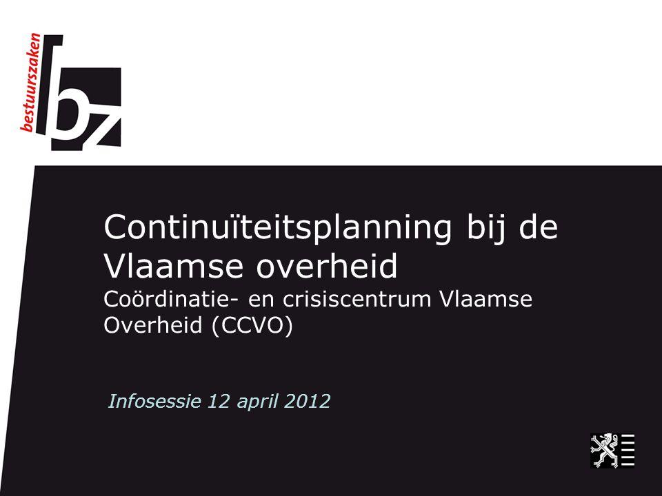 Continuïteitsplanning bij de Vlaamse overheid Coördinatie- en crisiscentrum Vlaamse Overheid (CCVO)