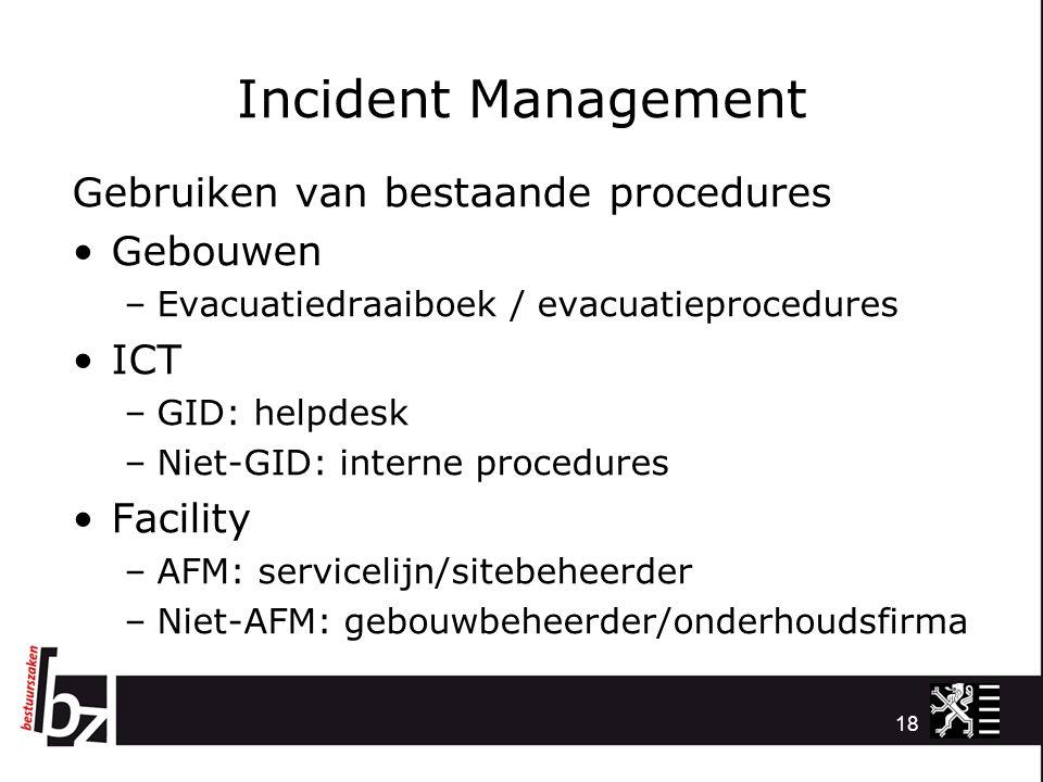 Incident Management Gebruiken van bestaande procedures Gebouwen ICT