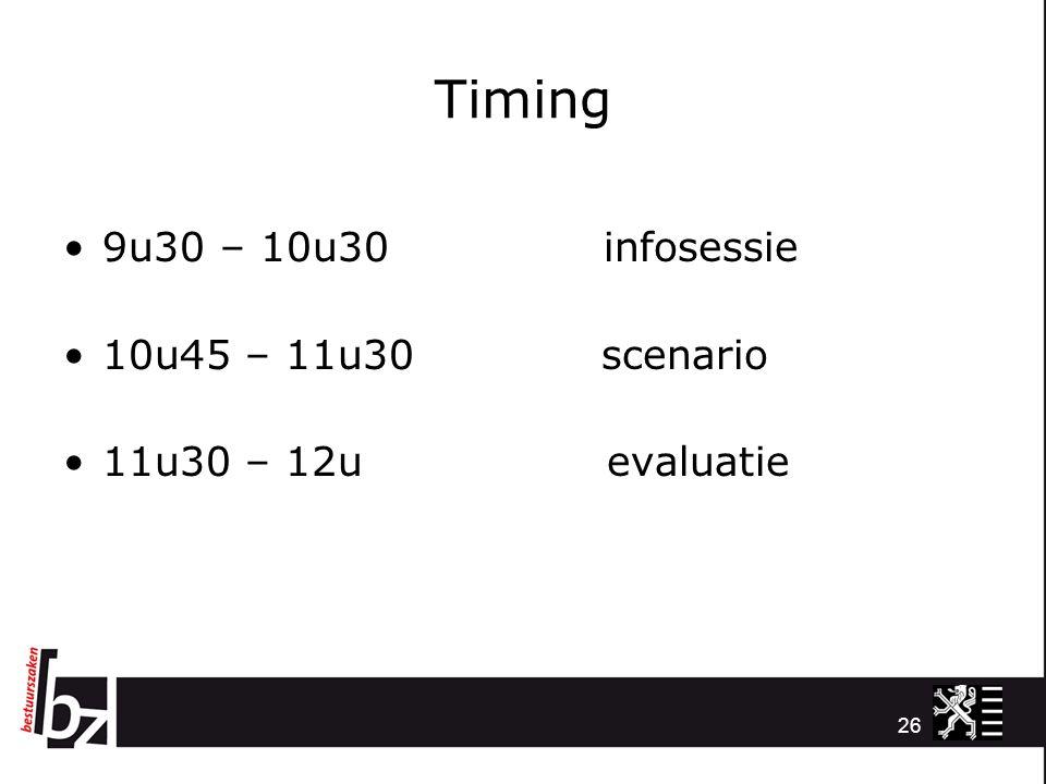 Timing 9u30 – 10u30 infosessie 10u45 – 11u30 scenario