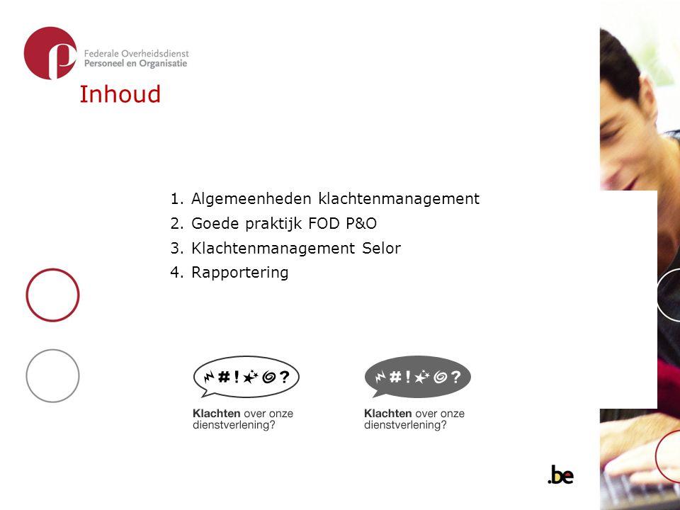 Inhoud Algemeenheden klachtenmanagement Goede praktijk FOD P&O
